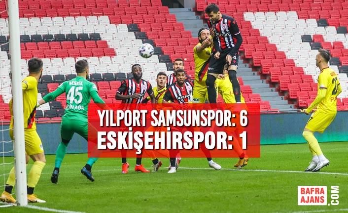 Yılport Samsunspor: 6 - Eskişehirspor : 1