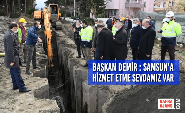 Başkan Demir : Samsun'a Hizmet Etme Sevdamız Var