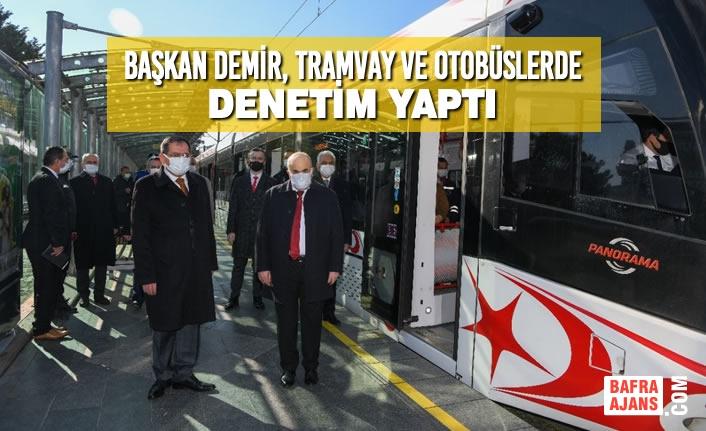 Başkan Demir, Tramvay Ve Otobüslerde Denetim Yaptı