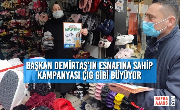 Başkan Demirtaş'ın Esnafına Sahip Kampanyası Çıg Gibi Büyüyor
