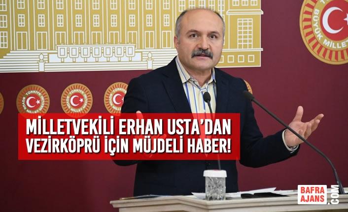 Erhan Usta'dan Vezirköprü İçin Müjdeli Haber!