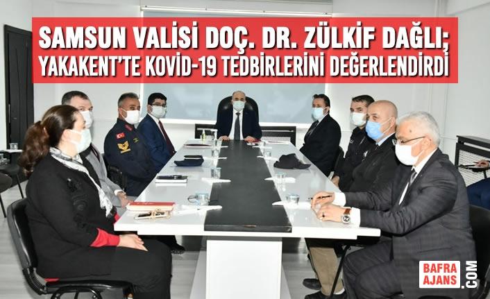 Samsun Valisi Doç. Dr. Zülkif Dağlı; Yakakent'te Kovid-19 Tedbirlerini Değerlendirdi