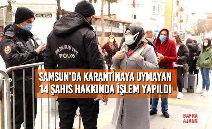 Samsun'da Karantinaya Uymayan 14 Şahıs Hakkında İşlem Yapıldı
