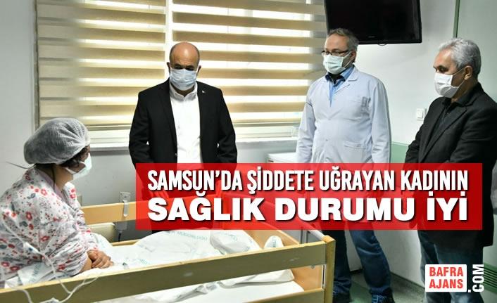 Samsun'da Şiddete Uğrayan Kadının Sağlık Durumu İyi