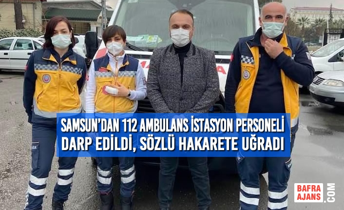 Samsun'dan 112 Ambulans İstasyon Personeli Darp Edildi