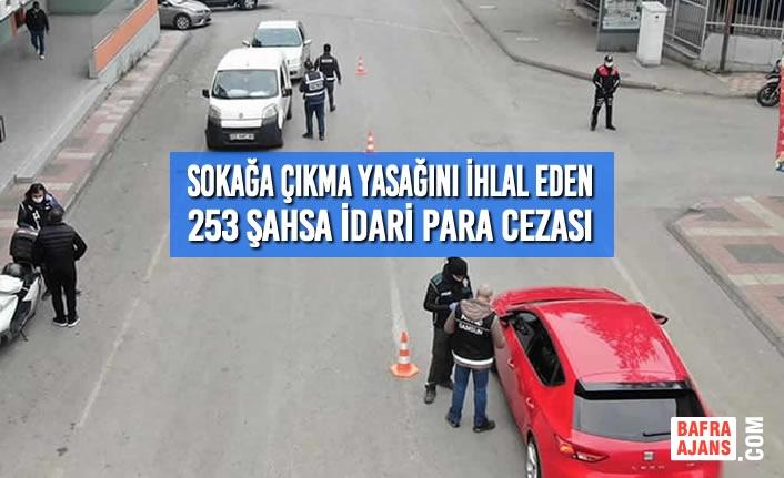 Sokağa Çıkma Yasağını İhlal Eden 253 Şahsa İdari Para Cezası