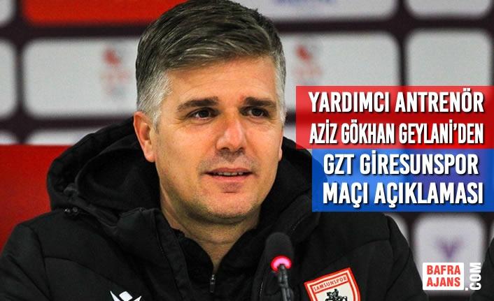 Yardımcı Antrenör Aziz Gökhan Geylani'den Gzt Giresunspor Maçı Açıklama