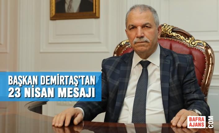Başkan Demirtaş'tan 23 Nisan Geleceğin Gençlerin Omuzlarında Yükseleceğinin İfadesidir