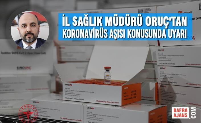 İl Sağlık Müdürü Oruç'tan Koronavirüs Aşısı Konusunda Uyarı