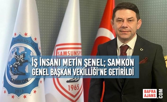 Metin Şenel; SAMKON Genel Başkan Vekilliği Görevine Getirildi