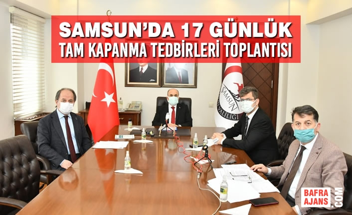 Samsun'da 17 Günlük Tam Kapanma Tedbirleri Toplantısı