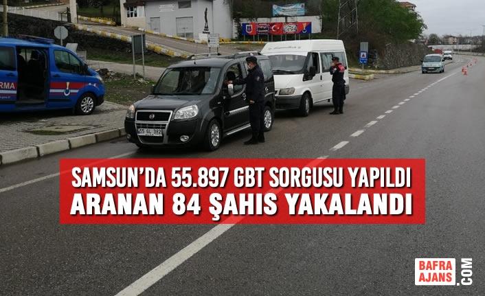 Samsun'da 55.897 GBT Sorgusu Yapıldı, Aranan 84 Şahıs Yakalandı