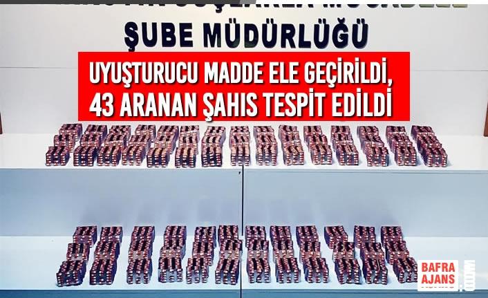 Samsun'da Uyuşturucu Madde Ele Geçirildi, 43 Aranan Şahıs Tespit Edildi