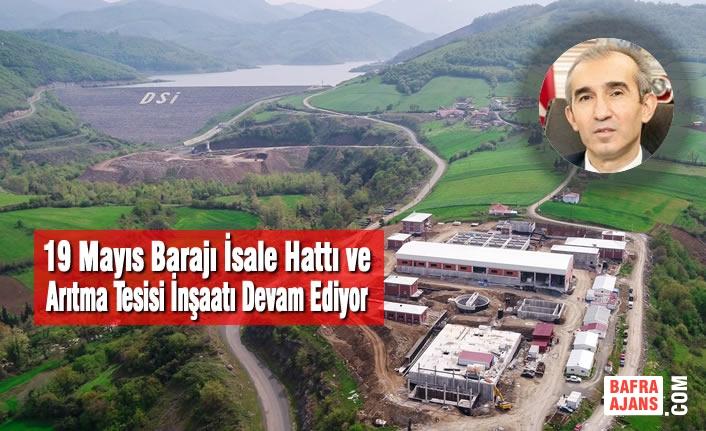 19 Mayıs Barajı İsale Hattı ve Arıtma Tesisi İnşaatı Devam Ediyor
