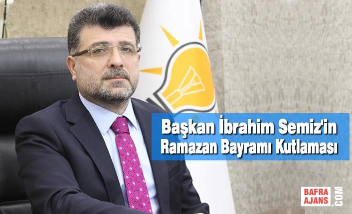 AK Parti Bafra İlçe Başkanı Av.İbrahim Semiz'den Ramazan Bayramı Mesajı