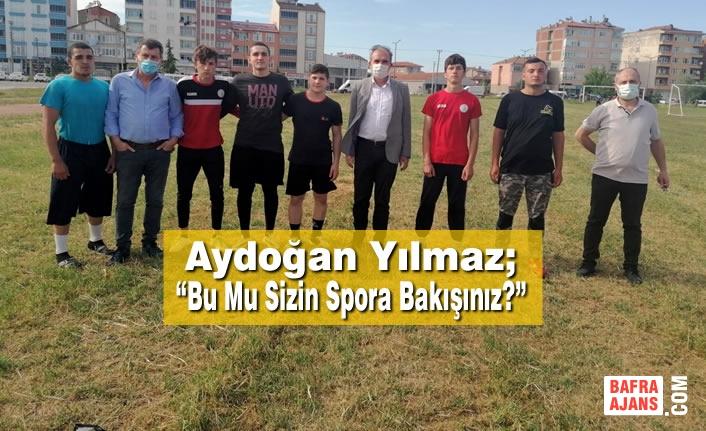 """Aydoğan Yılmaz; """"Bu Mu Sizin Spora Bakışınız?"""""""