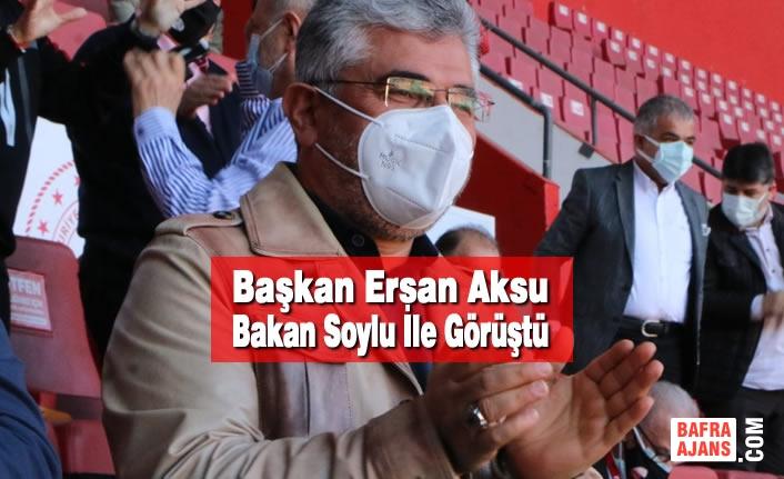 Başkan Aksu Bakan Soylu İle Görüştü