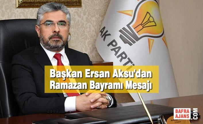 Başkan Ersan Aksu'dan Ramazan Bayramı Mesajı
