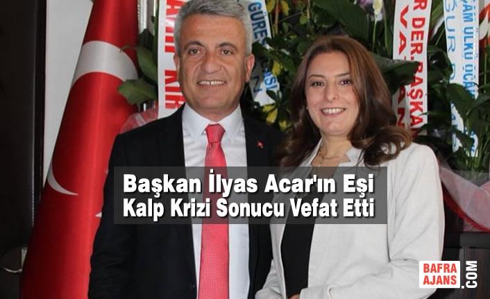 Başkan İlyas Acar'ın Eşi Kalp Krizi Sonucu Vefat Etti
