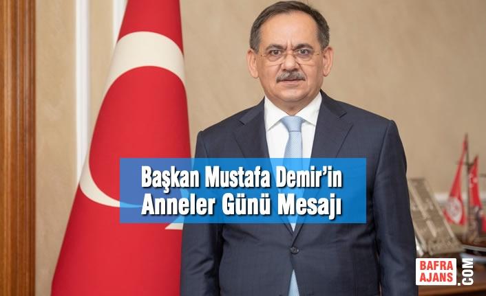 Başkan Mustafa Demir'in Anneler Günü Mesajı
