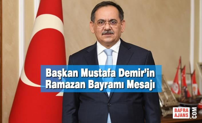 Başkan Mustafa Demir'in Ramazan Bayramı Mesajı