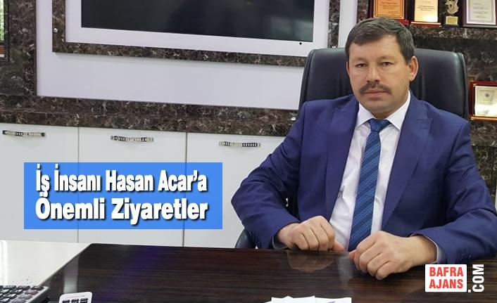 İş İnsanı Hasan Acar'a Önemli Ziyaretler
