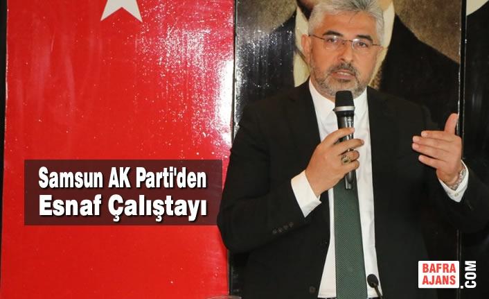 Samsun AK Parti'den Esnaf Çalıştayı