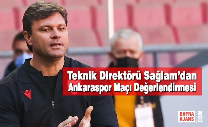 Teknik Direktörü Sağlam'dan Ankaraspor Maçı Değerlendirmesi