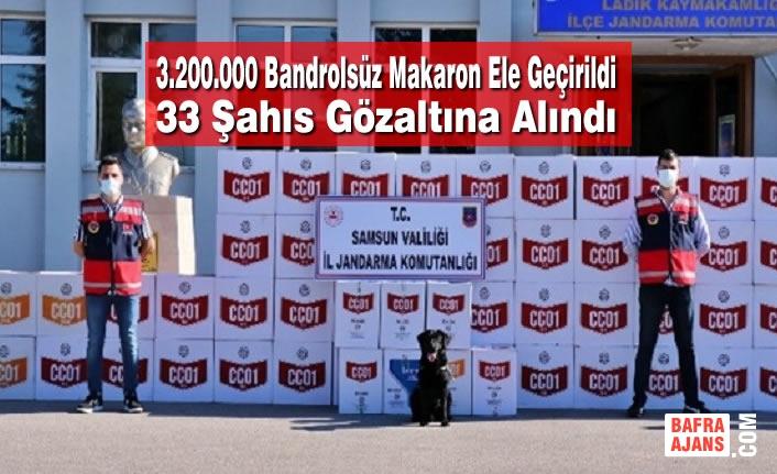 3.200.000 Bandrolsüz Makaron Ele Geçirildi 33 Şahıs Gözaltına Alındı