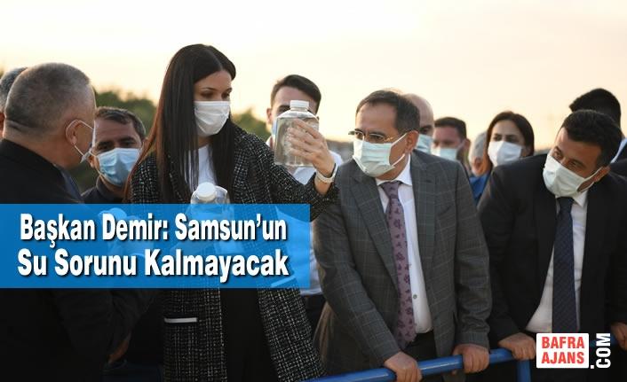Başkan Demir: Samsun'un Su Sorunu Kalmayacak