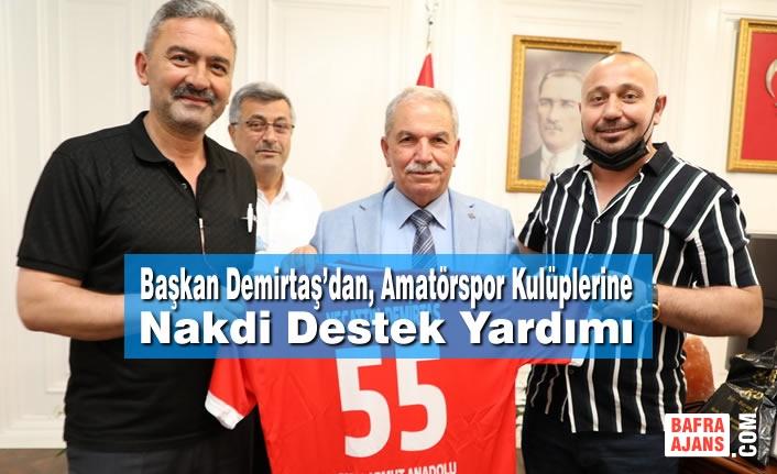 Başkan Demirtaş'dan, Amatörspor Kulüplerine Nakdi Destek Yardımı