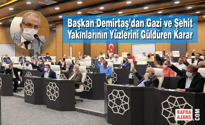Başkan Demirtaş'dan Gazi Ve Şehit Yakınlarının Yüzlerini Güldüren Karar