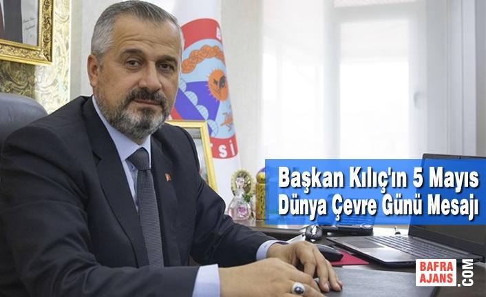 Başkan Kılıç'ın 5 Mayıs Dünya Çevre Günü Mesajı
