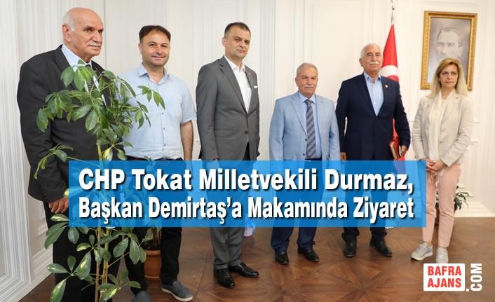 CHP Tokat Milletvekili Durmaz, Başkan Demirtaş'ı Makamında Ziyaret Etti