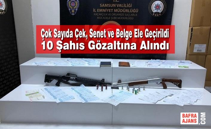 Çok Sayıda Çek, Senet ve Belge Ele Geçirilerek 10 Şahıs Gözaltına Alındı