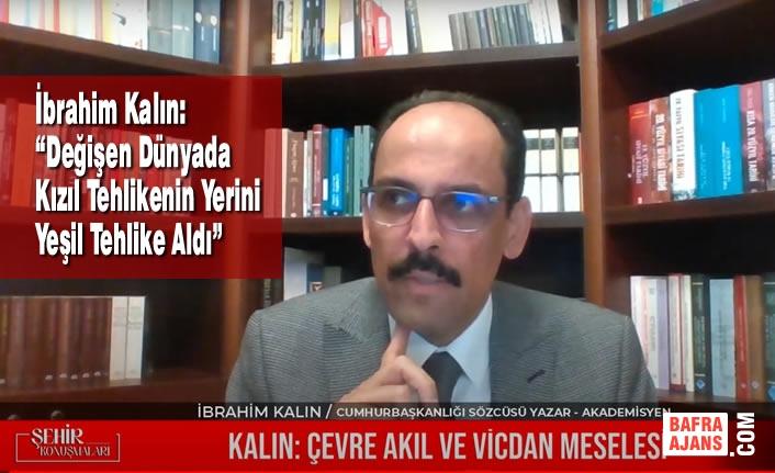 """Cumhurbaşkanlığı Sözcüsü İbrahim Kalın: """"Değişen Dünyada Kızıl Tehlikenin Yerini Yeşil Tehlike Aldı"""""""