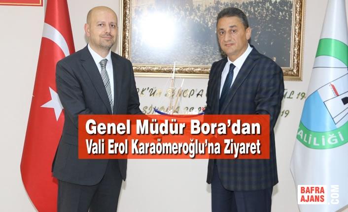 Genel Müdür Bora'dan Vali Erol Karaömeroğlu'na Ziyaret