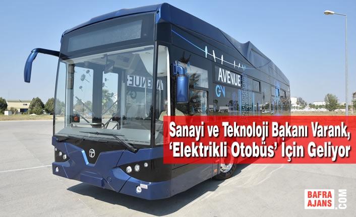 Bakan Varank, 'Elektrikli Otobüs' İçin Geliyor