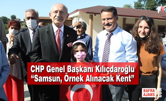 """CHP Genel Başkanı Kılıçdaroğlu: """"Samsun, Örnek Alınacak Kent"""""""