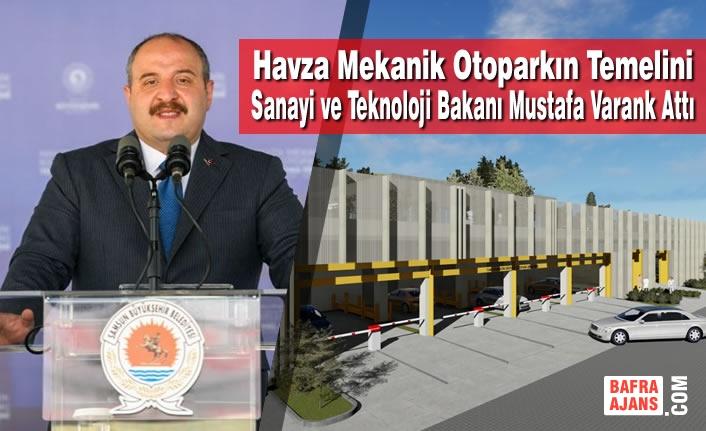 Havza Mekanik Otoparkın Temelini Sanayi ve Teknoloji Bakanı Mustafa Varank Attı