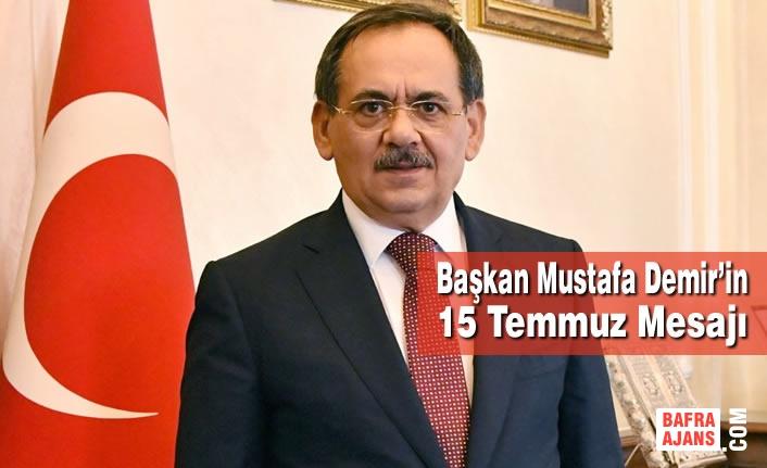 Samsun Büyükşehir Belediye Başkanı Mustafa Demir'in 15 Temmuz Mesajı