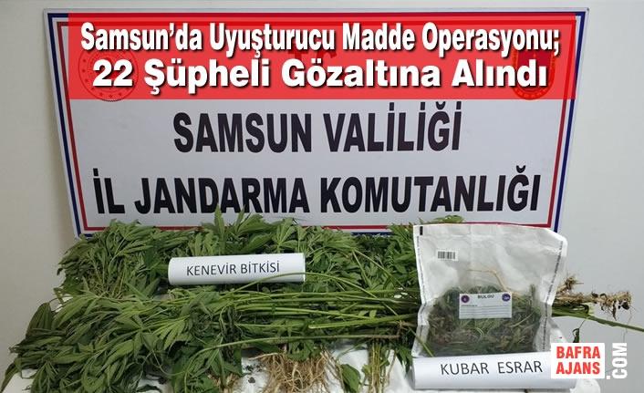 Samsun'da Uyuşturucu Madde Operasyonu; 22 Şüpheli Gözaltına Alındı