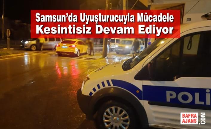 Samsun'da Uyuşturucuyla Mücadele Kesintisiz Devam Ediyor