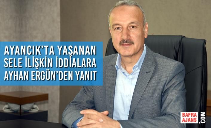 Ayancık'ta Yaşanan Sele İlişkin İddialara Ayhan Ergün'den Yanıt