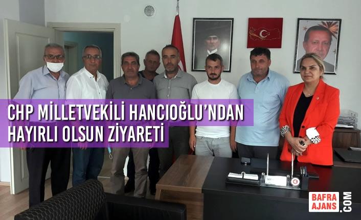 CHP Milletvekili Hancıoğlu'ndan Hayırlı Olsun Ziyareti