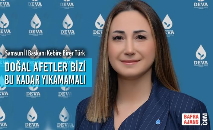 """Kebire Birer Türk: """"Doğal Afetler Bizi Bu Kadar Yıkamamalı"""""""