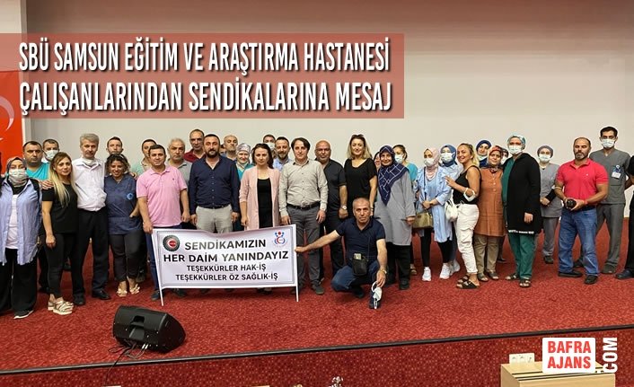 SBÜ Samsun Eğitim ve Araştırma Hastanesi Çalışanlarından Sendikalarına Mesaj