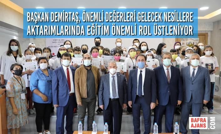 Başkan Demirtaş, Önemli Değerleri Gelecek Nesillere Aktarımlarında Eğitim Önemli Rol Üstleniyor