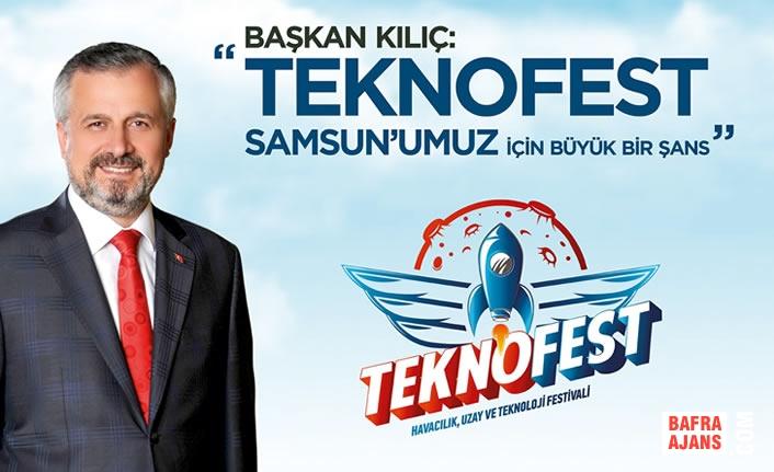 """Başkan Kılıç: """" Teknofest Samsun'umuz İçin Büyük Şans"""""""