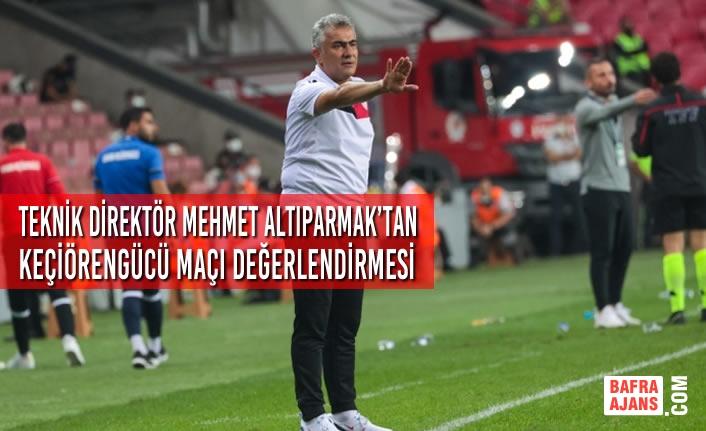 Teknik Direktör Mehmet Altıparmak'tan Açıklama